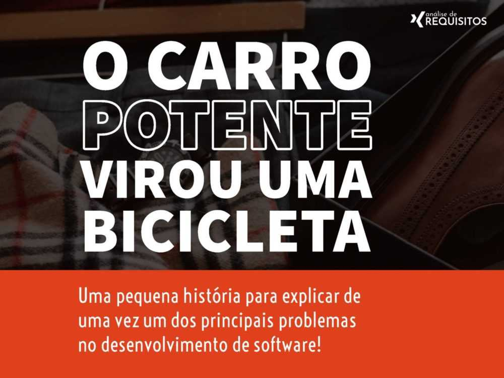 Photo of Uma história sobre requisitos de software: O carro esportivo que virou bicicleta!
